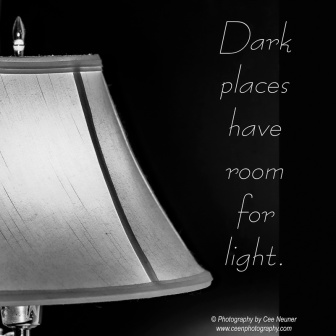 dark places have room for light, pick me up, inspire, uplift, motivate, photography, Cee Neuner, ceenphotography.com, lamp, black and white, light