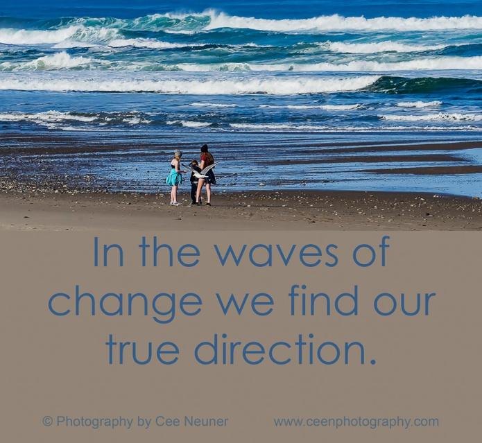 In the waves of change we find our true direction, uplift, motivate, photography, Cee Neuner, ceenphotography.com, ocean, beach, waves, blue, brown
